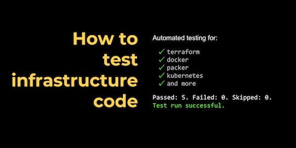 Automated Testing for Terraform, Docker, Packer, Kubernetes, and More